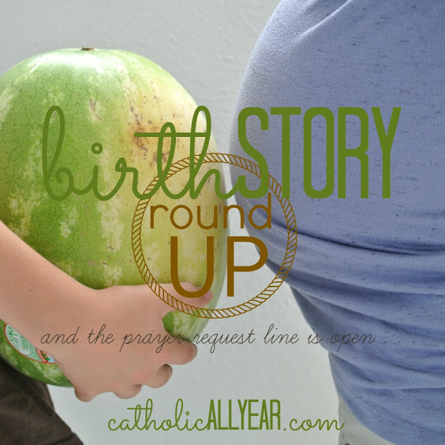A Birth Story Round Up, and the prayer request line is . . . OPEN