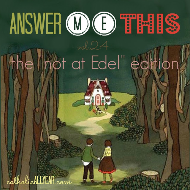 "Answer Me This: the ""Not at Edel"" edition"