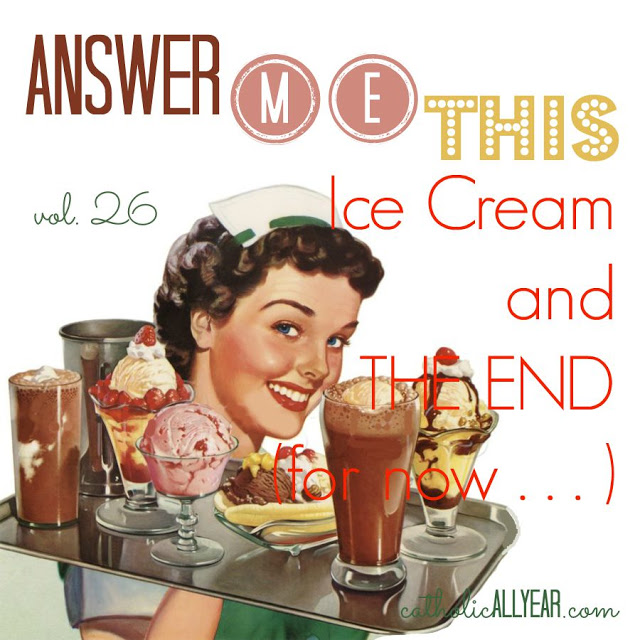 Answer Me This: Ice Cream and the End (for now . . .)