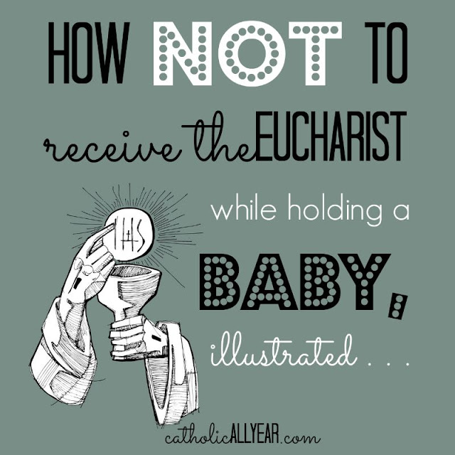 How NOT to Receive the Eucharist While Holding a Baby, Illustrated . . .