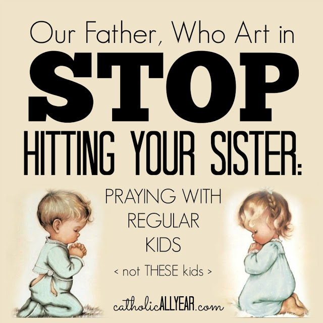 Our Father Who Art in Stop Hitting Your Sister: praying with regular kids
