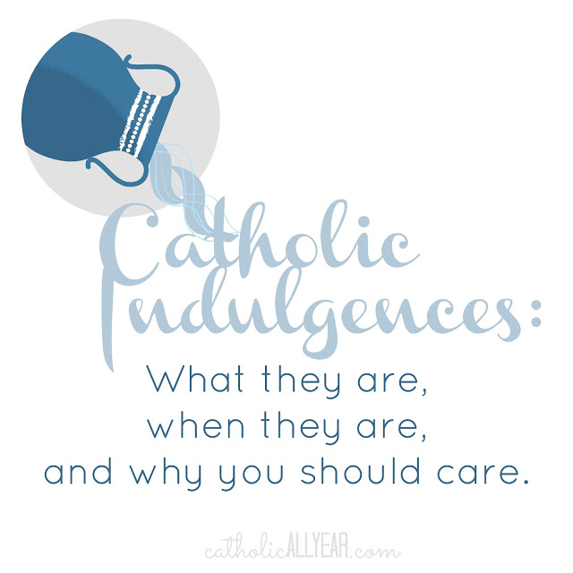 Catholic Indulgences: what they are, when they are, and why you should care (as of the 1999 Manual of Indulgences revision of the Enchiridion of Indulgences)