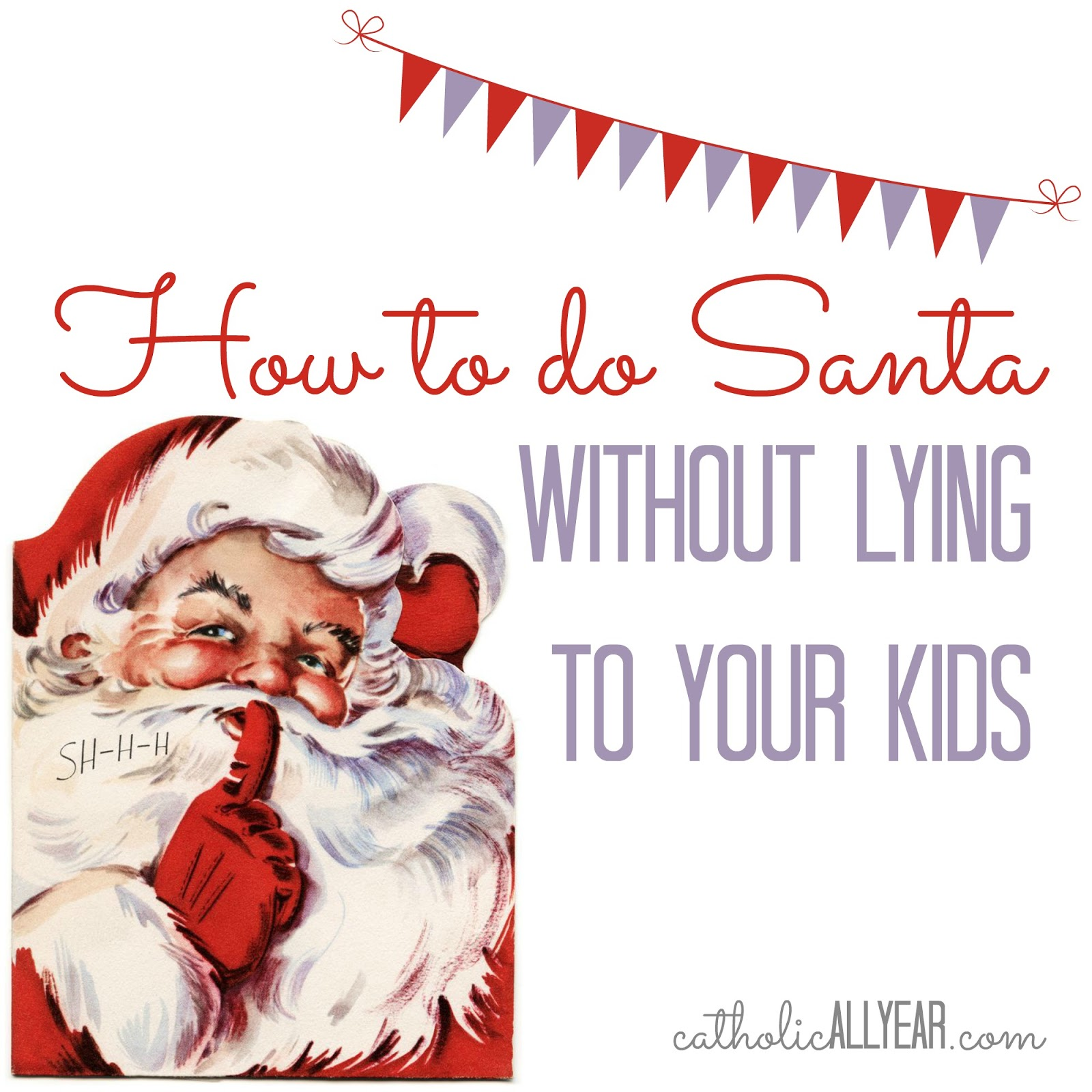 How To Do Santa Without Lying To Your Kids Catholic All Year
