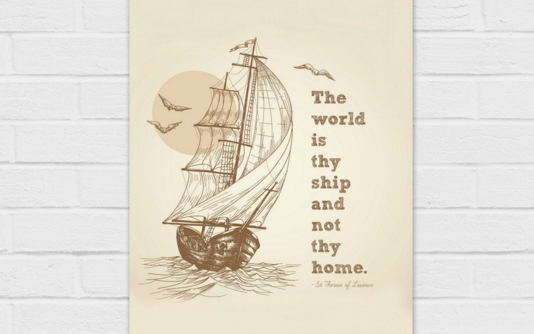 Saint Therese of Lisieux Quote *SQUARE and 8×10* {digital download} The World is Thy Ship and Not Thy Home