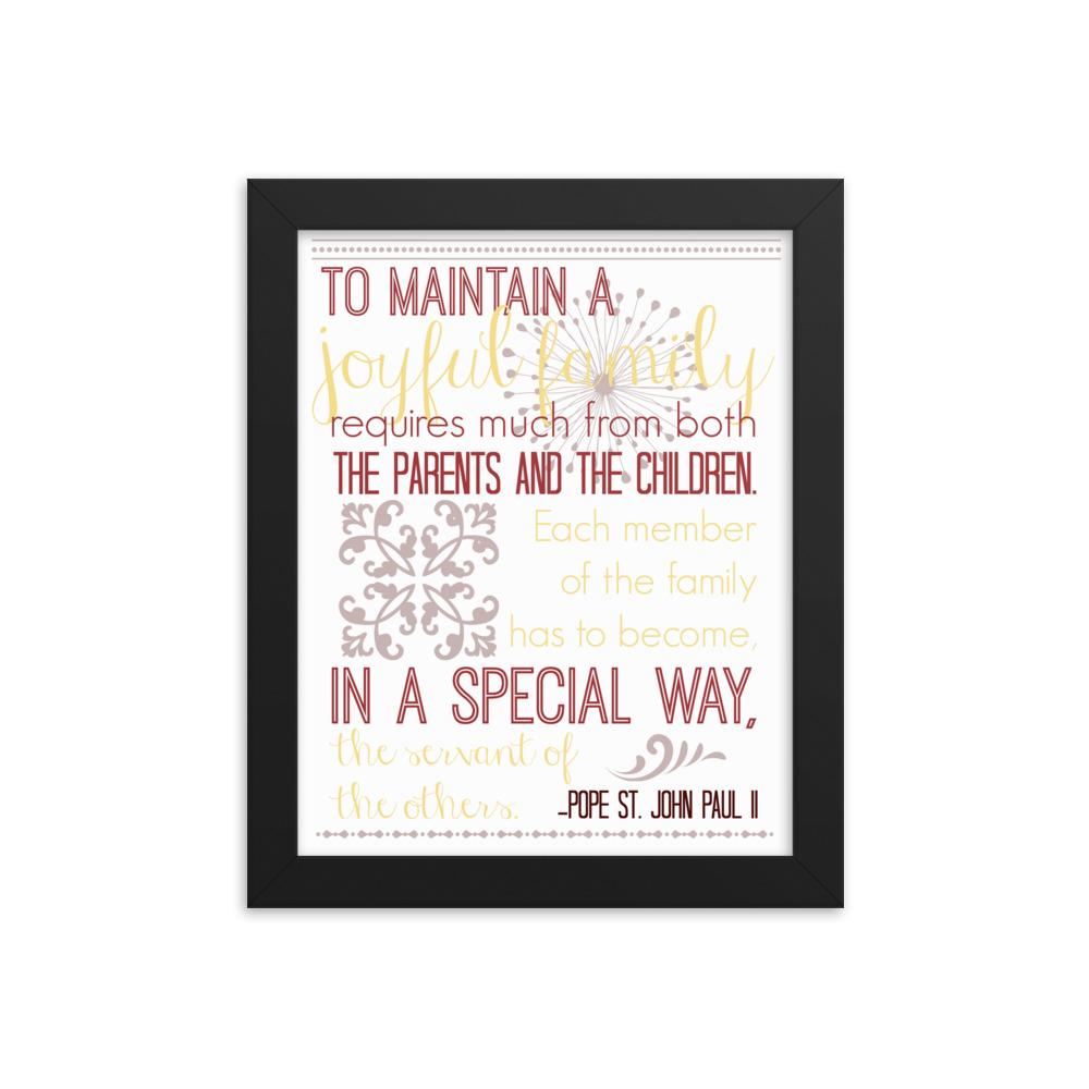 John Paul II Quote: To Maintain a Joyful Family – Framed Poster (White)
