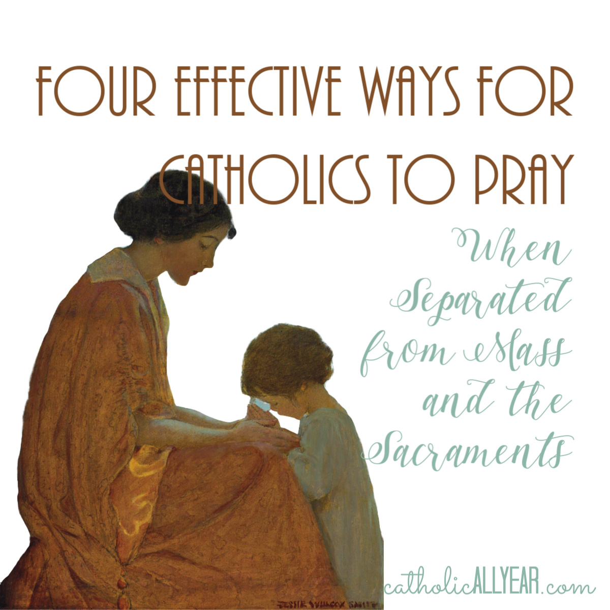 Four Effective Ways for Catholics to Pray When Separated from Mass and the Sacraments
