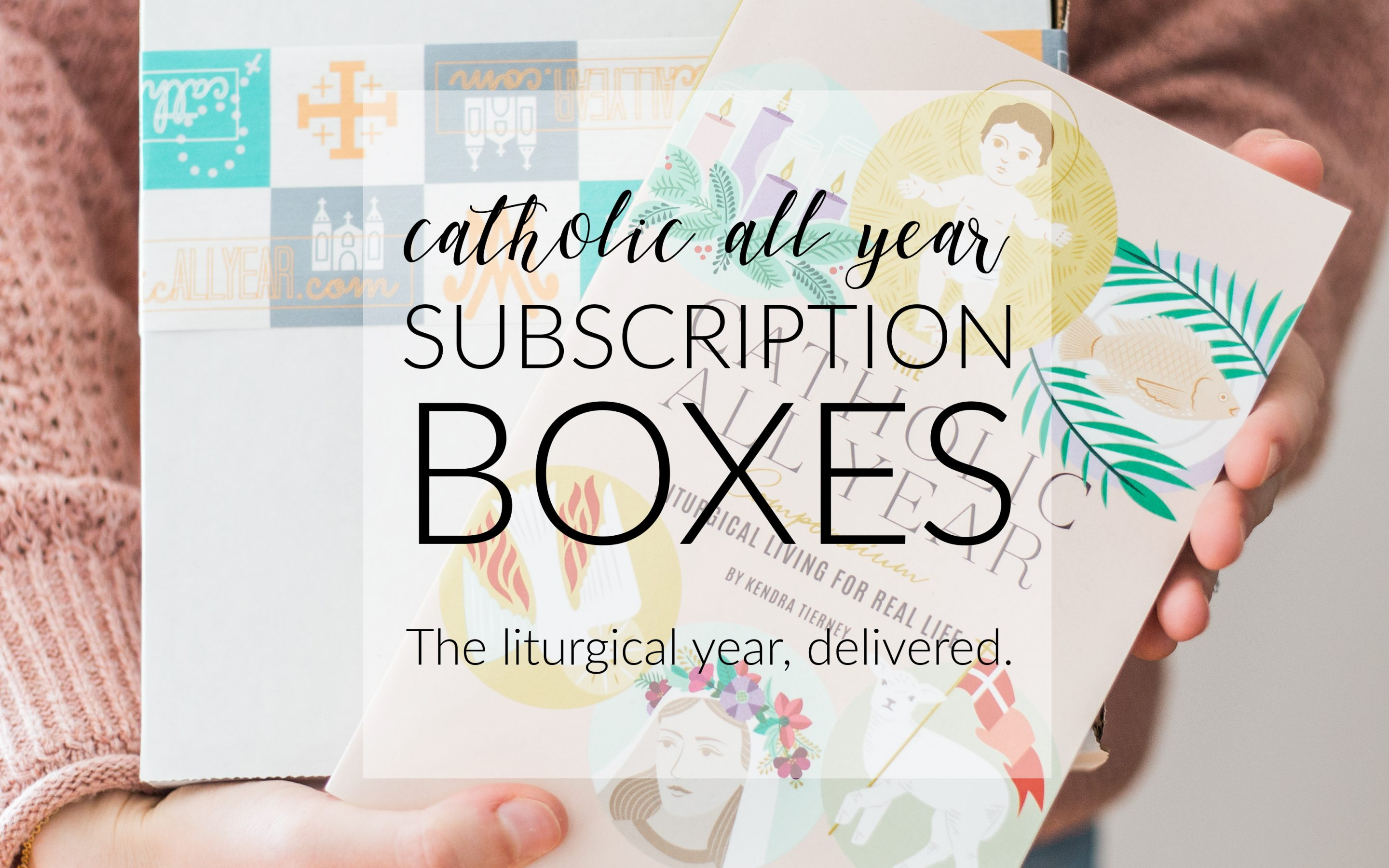 Liturgical Year Subscription Boxes, Meal Planner Catholic Mom Bundle, and New CAY Memberships!