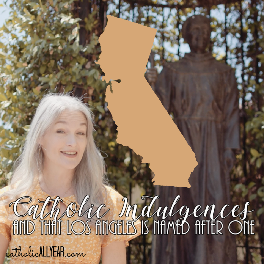 Catholic Indulgences and that Los Angeles is Named for One
