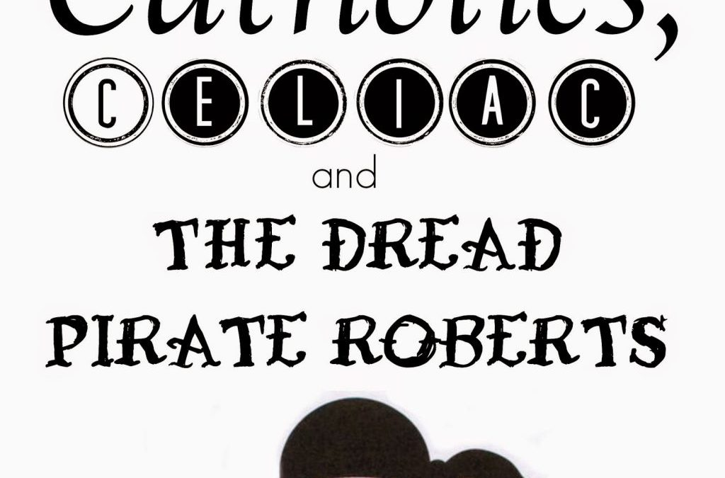 Catholics, Celiac, and the Dread Pirate Roberts