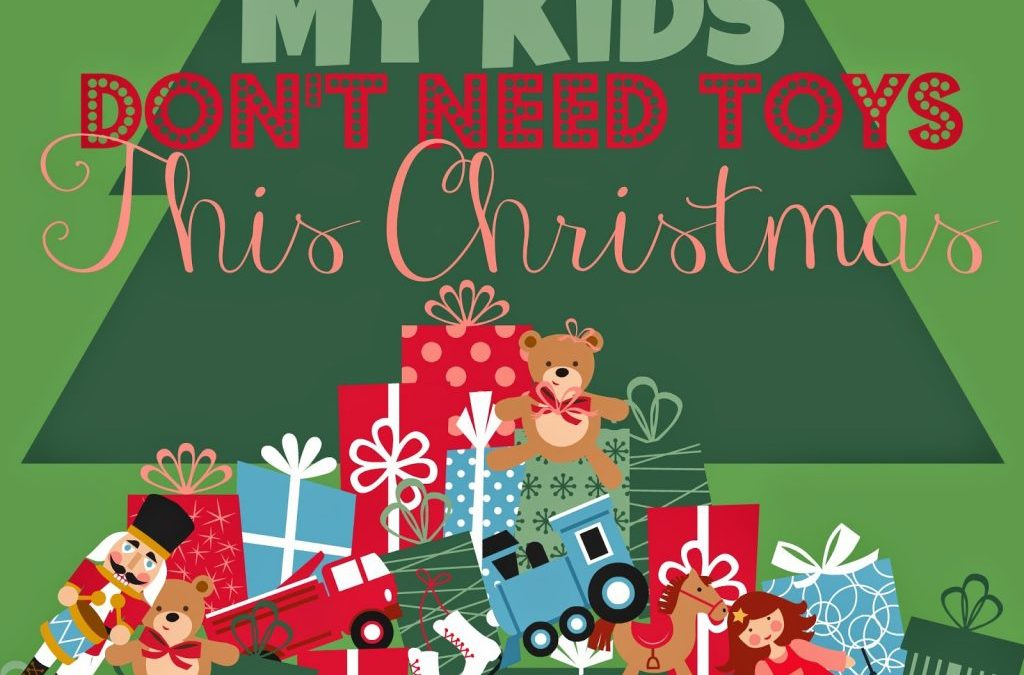 Seven Reasons My Kids Don't Need Toys This Christmas