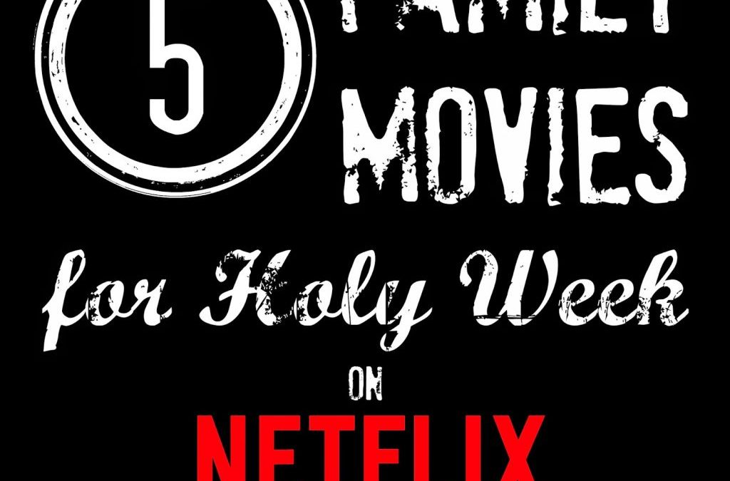 Family Movies for Holy Week on Netflix and Amazon