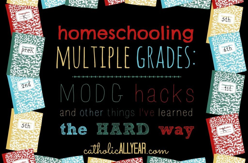 Homeschooling Multiple Grades: MODG hacks and other things I've learned the hard way