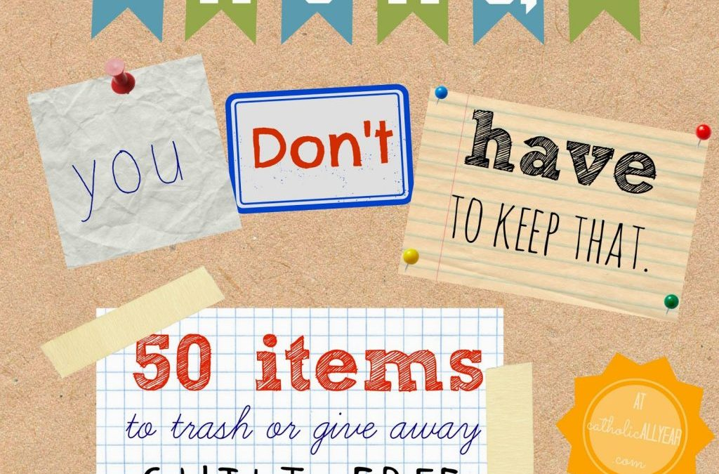 Moms, You Don't HAVE to Keep That. 50 items to trash or give away guilt-free.