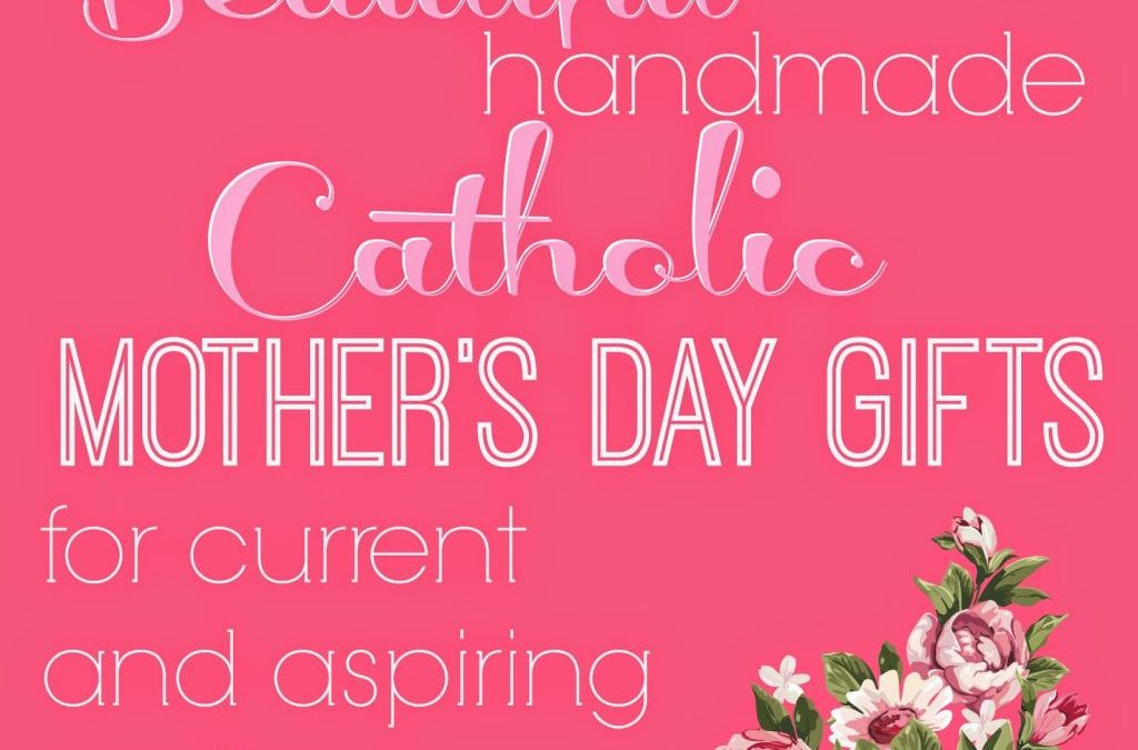 Beautiful, Handmade, Catholic Mother's Day Gifts for Current and Aspiring Mothers {a giveaway}