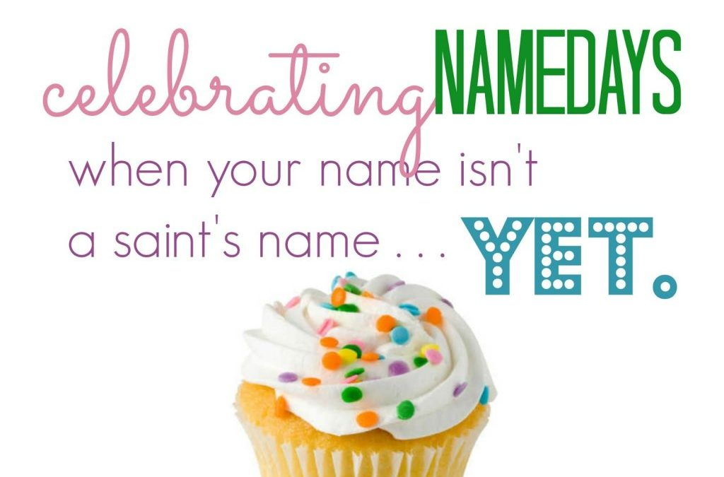 How to Celebrate Your Nameday When Your Name Isn't a Saint's Name (yet)