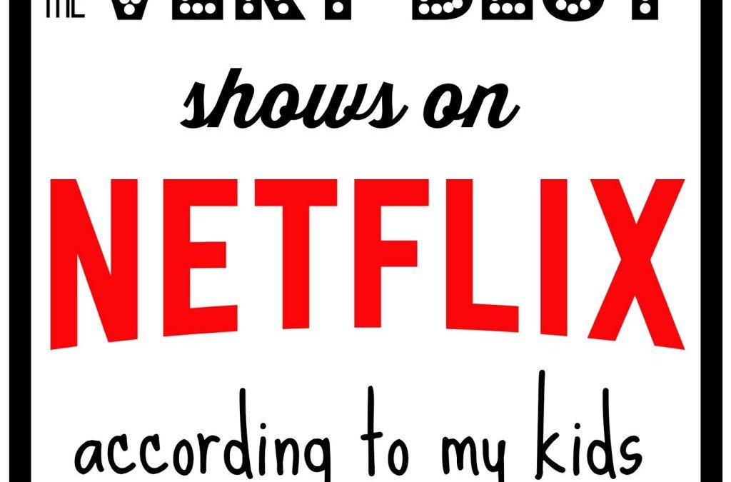 The Very Best Shows on Netflix . . . according to my kids