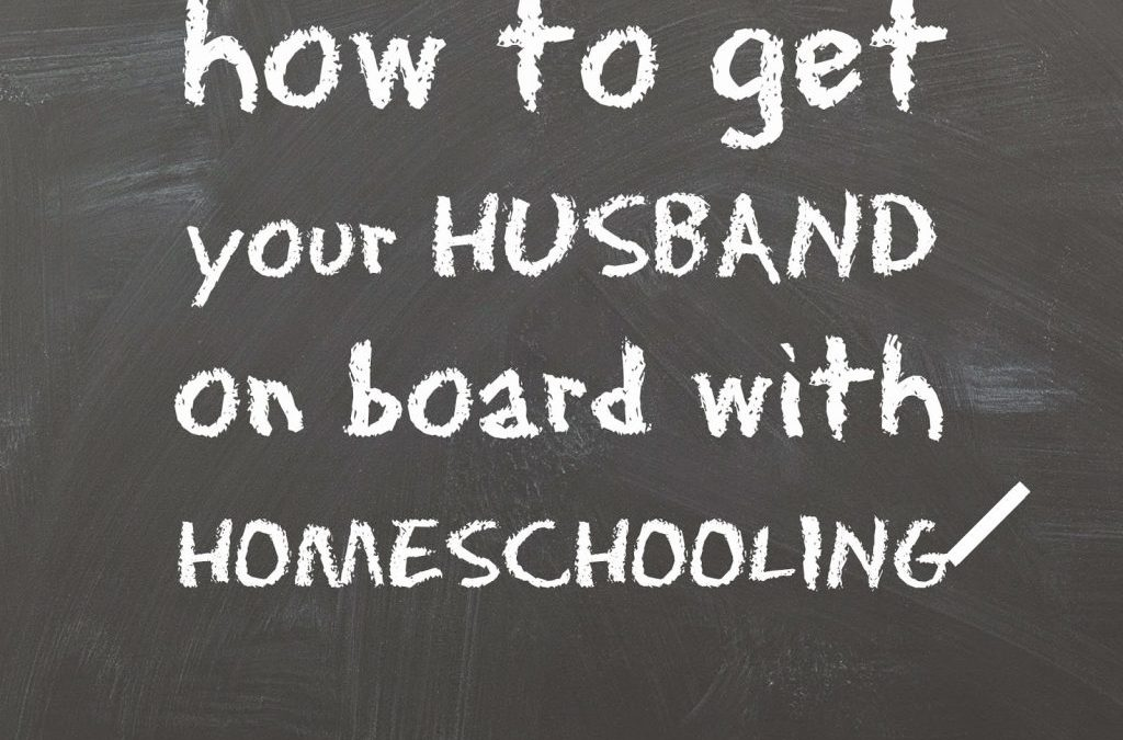 How to Get Your Husband on Board With Homeschooling